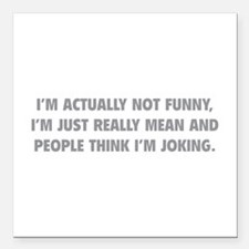 """I'm Just Really Mean Square Car Magnet 3"""" x 3"""""""