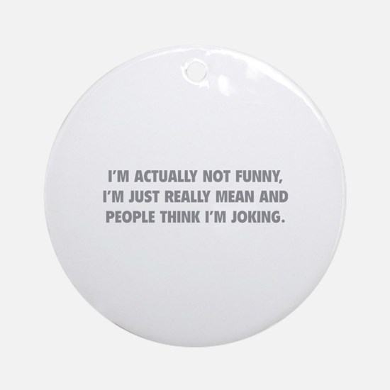 I'm Just Really Mean Ornament (Round)