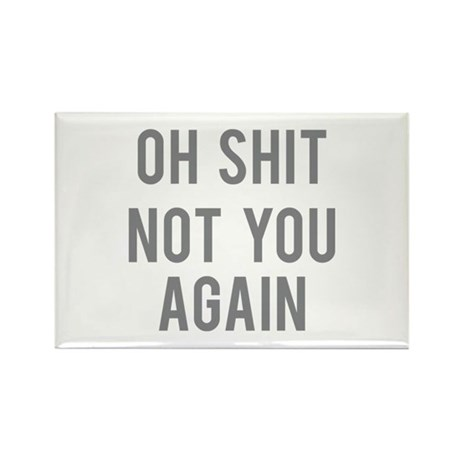 Not You Again Rectangle Magnet (10 pack)