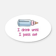 I drink until I pass out Oval Car Magnet