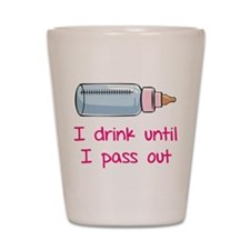 I drink until I pass out Shot Glass
