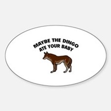 Maybe the dingo ate your baby Sticker (Oval)