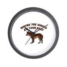 Maybe the dingo ate your baby Wall Clock