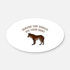 Maybe the dingo ate your baby Oval Car Magnet