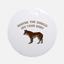 Maybe the dingo ate your baby Ornament (Round)
