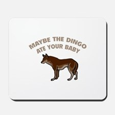 Maybe the dingo ate your baby Mousepad