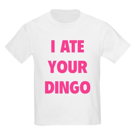 I Ate Your Dingo Kids Light T-Shirt
