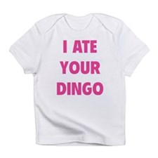 I Ate Your Dingo Infant T-Shirt