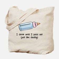 I drink until I pass out- just like daddy Tote Bag