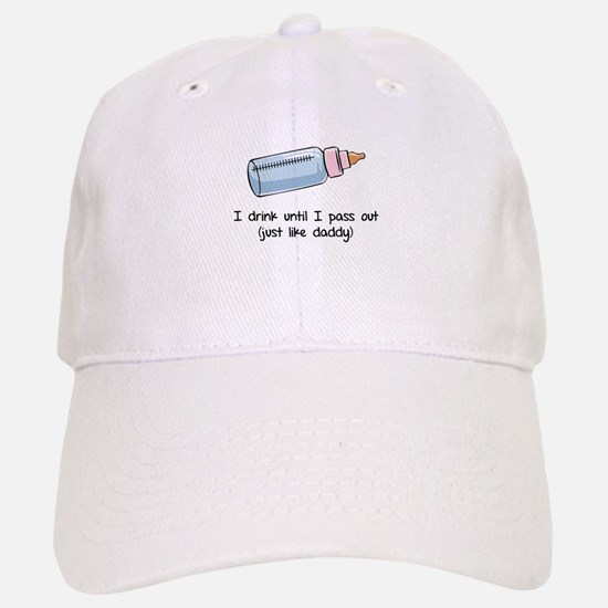 I drink until I pass out- just like daddy Baseball Baseball Cap