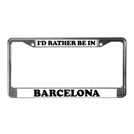 Rather be in Barcelona License Plate Frame