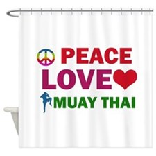 Peace Love Muay Thai Designs Shower Curtain
