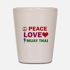 Peace Love Muay Thai Designs Shot Glass