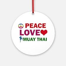 Peace Love Muay Thai Designs Ornament (Round)