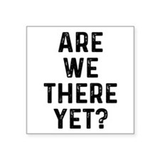 """Are We There Square Sticker 3"""" x 3"""""""