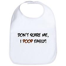 Dont Scare Me, I Poop Easily. Bib