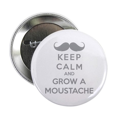 "Keep calmd and grow a moustache 2.25"" Button"