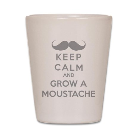 Keep calmd and grow a moustache Shot Glass