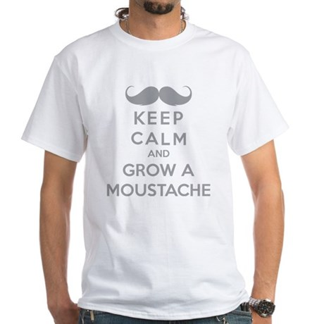 Keep calmd and grow a moustache White T-Shirt