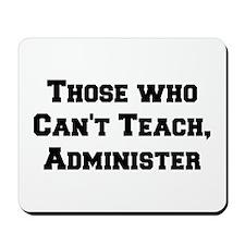 Those Who Cant Teach, Administer Mousepad