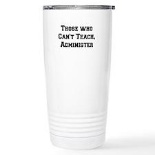 Those Who Cant Teach, Administer Travel Mug