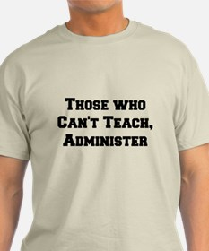 Those Who Cant Teach, Administer T-Shirt