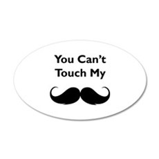 You can't touch my moustache 22x14 Oval Wall Peel