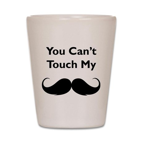You can't touch my moustache Shot Glass
