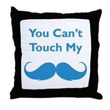 You can't touch my moustache Throw Pillow