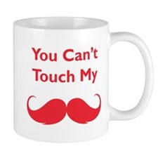You can't touch my moustache Mug