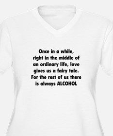 There is always Alcohol T-Shirt