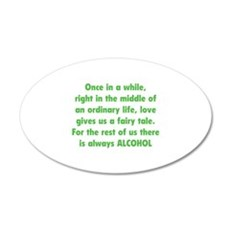 There is always Alcohol 22x14 Oval Wall Peel