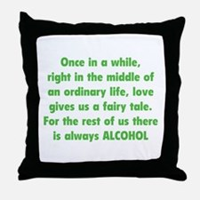 There is always Alcohol Throw Pillow
