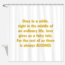 There is always Alcohol Shower Curtain