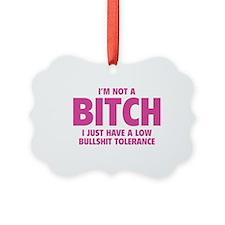 I'm not a BITCH Ornament