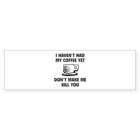 Don't make me kill you Sticker (Bumper)