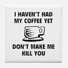 Don't make me kill you Tile Coaster