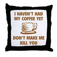 Don't make me kill you Throw Pillow