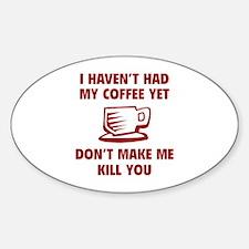 Don't make me kill you Sticker (Oval)