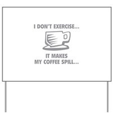 It makes my coffee spill Yard Sign