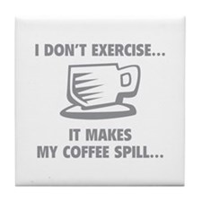 It makes my coffee spill Tile Coaster