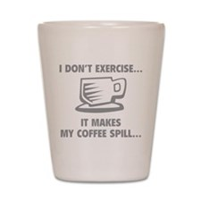It makes my coffee spill Shot Glass