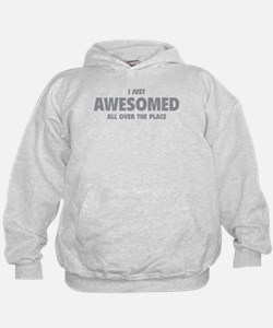 I Just Awesomed All Over The Place Hoodie