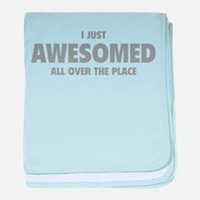 I Just Awesomed All Over The Place baby blanket