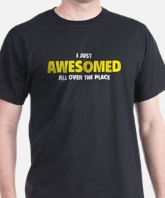 I Just Awesomed All Over The Place T-Shirt
