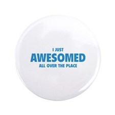 """I Just Awesomed All Over The Place 3.5"""" Button (10"""