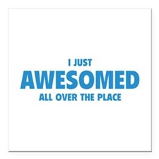 I Just Awesomed All Over The Place Square Car Magn
