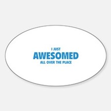 I Just Awesomed All Over The Place Decal