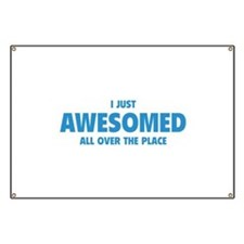 I Just Awesomed All Over The Place Banner