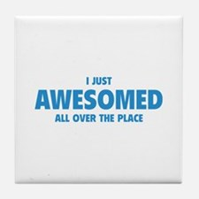 I Just Awesomed All Over The Place Tile Coaster